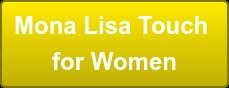 Mona Lisa Touch  for Women