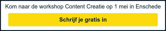 Kom naar de workshop Content Creatie op 1 mei in Enschede Schrijf je direct  gratis in!