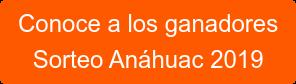 Conoce a los ganadores Sorteo Anáhuac 2019