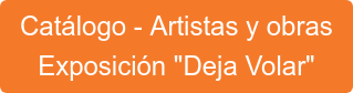 """Catálogo - Artistas y obras Exposición """"Deja Volar"""""""