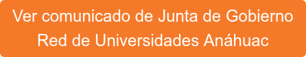Ver comunicado de Junta de Gobierno Red de Universidades Anáhuac
