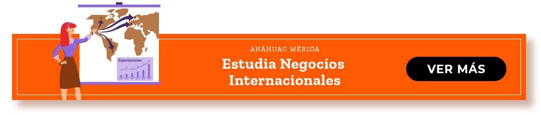 Estudia la Licenciatura en Negocios Internacionales