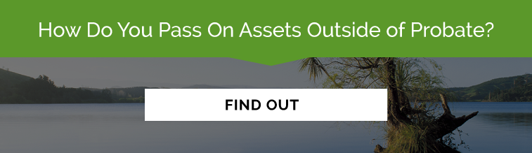 How Do You Pass On Assets Outside of Probate?