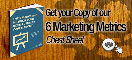 Get your copy of our 6 Marketing Metrics that your boss actually cares about. Cheat Sheet