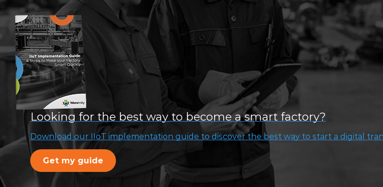 Looking for the best way to become a smart factory? Download our IIoT  implementation guide to discover the best way to start a digital transformation  in the manufacturing industry. Get my guide