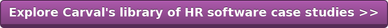 Explore Carval's library of HR software case studies >>