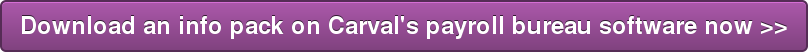 Download an info pack on Carval's payroll bureau software now >>