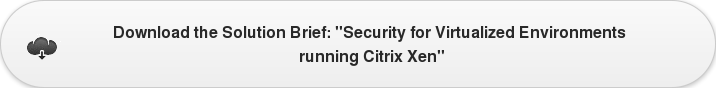 "Download the Solution Brief: ""Security for Virtualized Environments  running Citrix Xen"""
