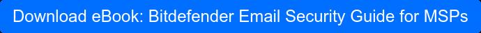 Download eBook: Bitdefender Email Security Guide for MSPs