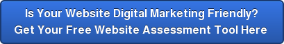 Is Your Website Digital Marketing Friendly?  Get Your Free Website Assessment Tool Here