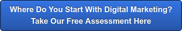 Where Do You Start With Digital Marketing?  Take Our Free Assessment Here