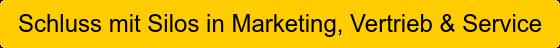 Schluss mit Silos in Marketing, Vertrieb & Service
