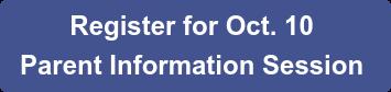 Register for Oct. 10  Parent Information Session