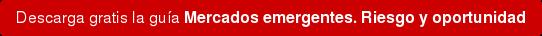 Descarga gratis la guíaMercados emergentes. Riesgo y oportunidad