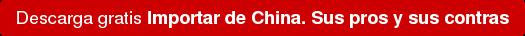 Descarga gratisImportar de China. Sus pros y sus contras