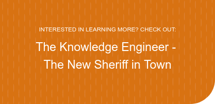 INTERESTED IN LEARNING MORE? CHECK OUT:  The Knowledge Engineer -  The New Sheriff in Town