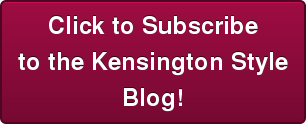 Click to Subscribe to the Kensington Style Blog!