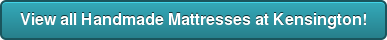 View all Handmade Mattresses at Kensington!