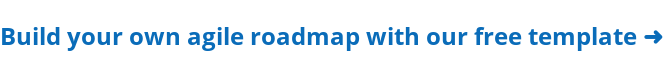 Build your own agile roadmap with our free template ➜