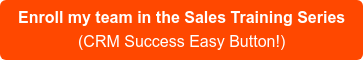 Enroll my team in the Sales Training Series (CRM Success Easy Button!)
