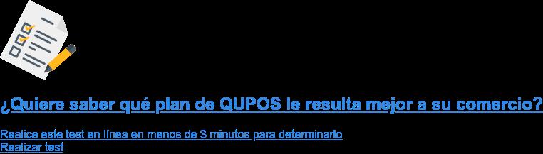 ¿Quiere saber qué plan de QUPOS le resulta mejor a su comercio?  Realice este test en línea en menos de 3 minutos para determinarlo  Realizar test