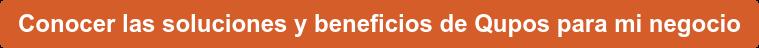 Conocer las soluciones y beneficios de Qupos para mi negocio