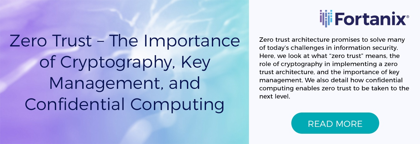 Zero Trust – The Importance of Cryptography, Key Management, and Confidential Computing
