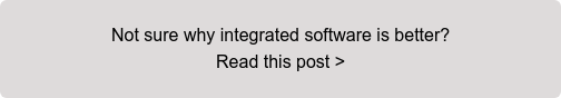 Not sure why integrated software is better? Read this post >