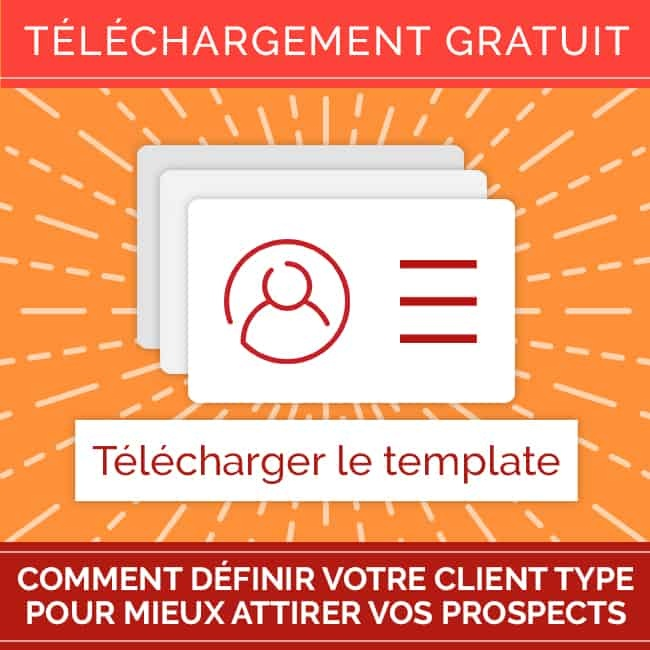 Template gratuit : Comment définir votre client type pour mieux attirer vos prospects – carré