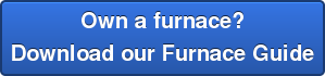 Own a furnace? Download our Furnace Guide