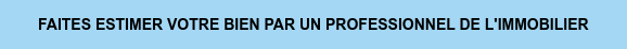 FAITES ESTIMER VOTRE BIEN PAR UN PROFESSIONNEL DE L'IMMOBILIER