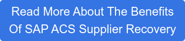Read More About The Benefits  Of SAP ACS Supplier Recovery
