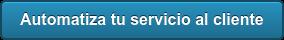 Automatiza tu servicio al cliente
