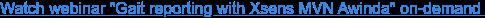 "Watch webinar ""Gait reporting with Xsens MVN Awinda"" on-demand"