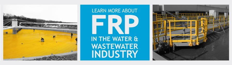 LEARN MORE ABOUT FRP IN THE WATER AND WASTEWATER INDUSTRY