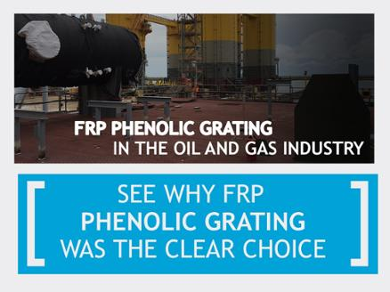 See Why FRP Phenolic Grating was the Clear Choice for the Oil and Gas Industry
