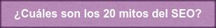 ¿Cuáles son los 20 mitos del SEO?