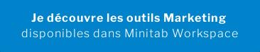 Je découvre les outils Marketing disponibles dans Minitab Workspace