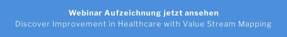 Webinar Aufzeichnung jetzt ansehen Discover Improvement in Healthcare with Value Stream Mapping