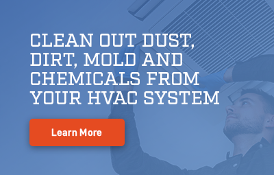 Clean out dust, dirt, mold and chemicals from your HVAC system