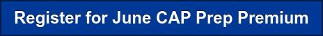 Register for June CAP Prep Premium