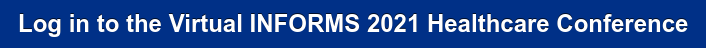 Log in to the Virtual INFORMS 2021 Healthcare Conference