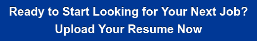 Ready to Start Looking for Your Next Job? Upload Your Resume Now