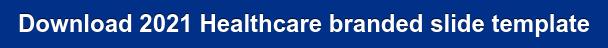 Download 2021 Healthcare branded slide template