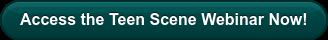 Access the Teen Scene Webinar Now!