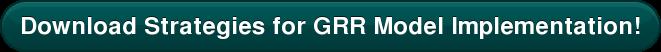 Download Strategies for GRR Model Implementation!