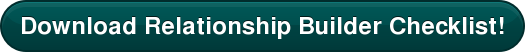 Download Relationship Builder Checklist!