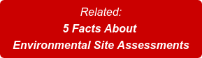 Related: 5 Facts About  Environmental Site Assessments