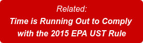 Related: Time is Running Out to Comply  with the 2015 EPA UST Rule