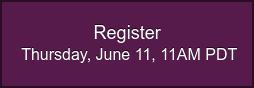 Register Thursday, June 11, 11AM PDT